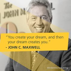 You create your dream, and then your dream creates you. -John C. John Maxwell Quotes, John C Maxwell, Commitment Quotes, Leadership Development, Good Advice, Positive Thoughts, Create Yourself, Dreaming Of You, Motivational Quotes