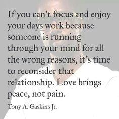 Love brings peace, not pain. Tony A. Gaskins Jr