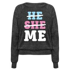 """We are not defined by our genders or pronouns. This non binary, gender identity design features the text """"He She Me"""" with he and she crossed out. Perfect for non binary gender identity, genderqueer, transgender, LGBT pride, transgender pride, non binary pride, and crushing gender stereotypes! Pride Outfit, Gender Stereotypes, Genderqueer, My T Shirt, Gay Pride, Printed Shirts, Lgbt, Cool Outfits, Graphic Sweatshirt"""