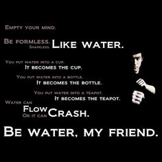 Be like water.