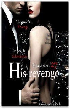 """His Revenge"" by rosesarered27 - ""Ethan Lachlan, wealthy businessman and CEO of a fortune 500 company had planned his revenge down to …"""