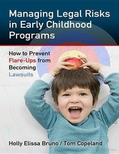 Managing Legal Risks in Early Childhood Programs: How to Prevent Flare-Ups ... - Holly Elissa Bruno, Tom Copeland - Google Books