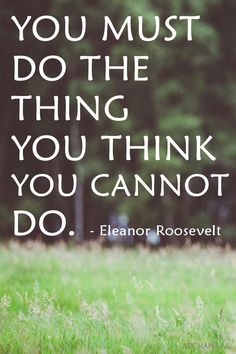 You must do the thing you think you cannot do. - Eleanor Roosevelt | www.archana.nl