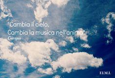 """Cambia il cielo, cambia la musica nell'anima. (Citazione di Giorgia da """"Quando una stella muore"""")"""