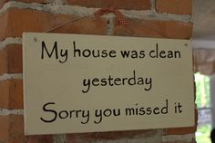 My house was clean yesterday - sorry you missed it sign - mom humor - done