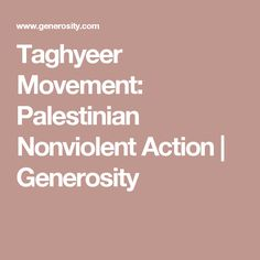 Taghyeer Movement: Palestinian Nonviolent Action | Generosity