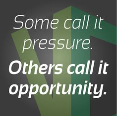 """#MotivationalQuote: """"Some call it pressure. Others call it opportunity."""""""