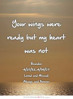 Your wings were ready but my heart was not | PictureQuotes.com