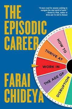 The Episodic Career: How to Thrive at Work in the Age of Disruption by Farai Chideya