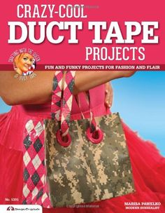 Crazy-Cool Duct Tape Projects: Fun and Funky Projects for Fashion and Flair by Marisa Pawelko http://www.amazon.com/dp/1574214241/ref=cm_sw_r_pi_dp_2YIpwb05VTA3E