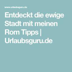 Entdeckt die ewige Stadt mit meinen Rom Tipps   Urlaubsguru.de