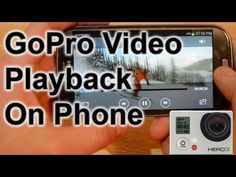 Play GoPro Video Back on Your Phone: GoPro Tips and Tricks