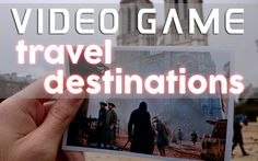 TOP VIDEO GAME TRAVEL DESTINATIONS 2014