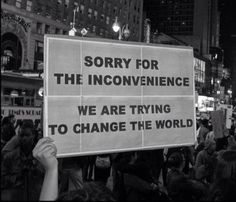 sorry for the inconvenience we are trying to change the world, social change revolution activism The Words, Inspire Me, In This World, Decir No, Inspirational Quotes, Motivational Quotes, Wisdom, Positivity, Mood