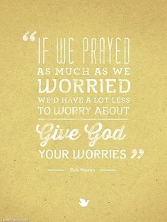 Give GOD you worries.