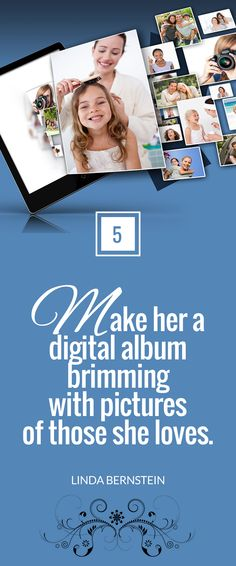 """""""Make her a digital album brimming with pictures of those she loves."""" ~ Linda Bernstein  for Next Avenue"""