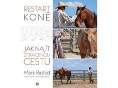 Restart koně (Mark Rashid) - Koňskéknihy.cz Horse Books, Horse Training, Aikido, Leadership, Horses, Reading, Lamb, Amazon, Heart