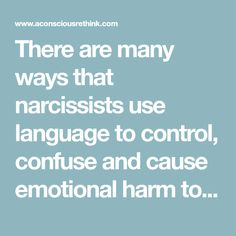 There are many ways that narcissists use language to control, confuse and cause emotional harm to their victims. Here are the most common.