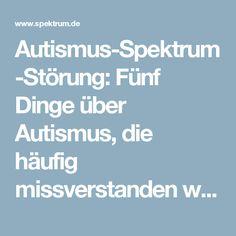 Autismus-Spektrum-Störung: Fünf Dinge über Autismus, die häufig missverstanden werden - Spektrum der Wissenschaft