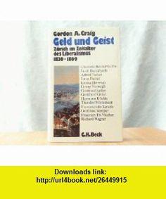 Geld und Geist. Z�rich im Zeitalter des Liberalismus 1830 - 1869. (9783406333118) Gordon A. Craig , ISBN-10: 3406333117  , ISBN-13: 978-3406333118 ,  , tutorials , pdf , ebook , torrent , downloads , rapidshare , filesonic , hotfile , megaupload , fileserve