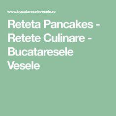 Reteta Pancakes - Retete Culinare - Bucataresele Vesele Pasta, Pasta Recipes, Pasta Dishes