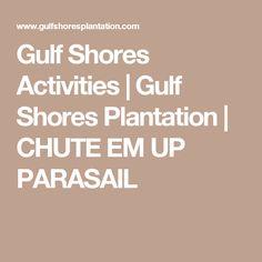 Gulf Shores Activities | Gulf Shores Plantation | CHUTE EM UP PARASAIL