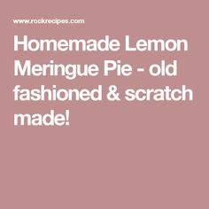 Homemade Lemon Meringue Pie - old fashioned & scratch made!