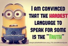 Hardest Language to Speak = Truth - Funny Minion Meme, funny minion memes, Funny Minion Quote, funny minion quotes, Minion Quote - Minion-Quotes.com