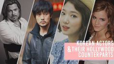Korean actors and their Hollywood Counterparts | Do you agree with the comparisons?