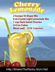 Cherry Lemonade Body by Vi Shake Recipe 2 Scoops Vi-Shape Mix 6 oz Crystal Light Lemonade Mix 1 cup Dark Sweet Cherries (fresh or frozen) Ice Cubes Blend well Calories) Smoothie Drinks, Fruit Smoothies, Smoothie Recipes, Protein Smoothies, Milkshake Recipes, Vitamix Recipes, Body By Vi, Get Healthy, Healthy Life