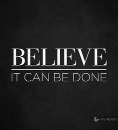 believe it can be done More inspiration on: https://www.facebook.com/VivaLaVidaLifestyle #inspiration #life #quote