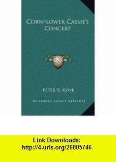 Cornflower Cassies Concert (9781168661432) Peter B. Kyne , ISBN-10: 1168661439  , ISBN-13: 978-1168661432 ,  , tutorials , pdf , ebook , torrent , downloads , rapidshare , filesonic , hotfile , megaupload , fileserve