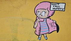 Dont tell mummy - street art in Berlin #Berlin #Streetart