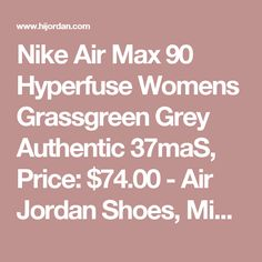 Nike Air Max 90 Hyperfuse Womens Grassgreen Grey Authentic 37maS