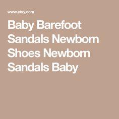 Baby Barefoot Sandals  Newborn Shoes  Newborn Sandals  Baby