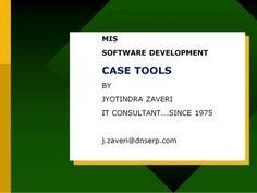 MIS - SOFTWARE DEVELOPMENT - CASE TOOLS  BY JYOTINDRA ZAVERI  j.zaveri@dnserp.com Study Materials, Software Development, Case Study, Presentation, Programming