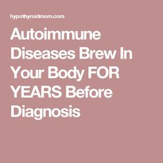 Hashimotos can brew for yrs before dx. Insist on both thyroid antibodies be ADDED ON TO THYROID PANEL. ANTI-TPO and TgAb! Autoimmune Diseases Brew In Your Body FOR YEARS Before Diagnosis