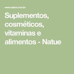 Suplementos, cosméticos, vitaminas e alimentos - Natue