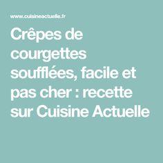 Crêpes de courgettes soufflées, facile et pas cher : recette sur Cuisine Actuelle