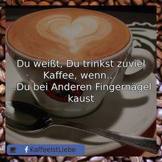 Du weißt, Du trinkst zuviel Kaffee, wenn...   ..Du bei Anderen Fingernägel kaust  #Kaffee