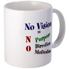No Vision Mugs on CafePress.com A great reminder to not let our dreams and goals die.  New inspirational items added regularly.  visit me at www.cafepress.com/inspirationstation.
