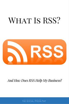 What Is RSS, And How Does RSS Help My Business?