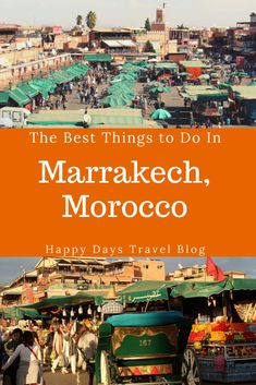 The Best Things to do in Marrakech, Morocco - Happy Days Travel Blog