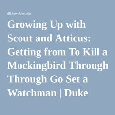 Growing Up with Scout and Atticus: Getting from To Kill a Mockingbird Through Go Set a Watchman | Duke Law Journal