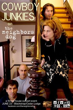 Who doesn't like a house party?  Who doesn't love a house party with live music?  Exactly......so get your tickets here for Cowboy Junkies on 'the neighbors dog' | Blackstrap, SK | Jun/23/2012.  A filmed house concert event featuring 'Cowboy Junkies' for 'the neighbors dog'.  There is a Cash bar.
