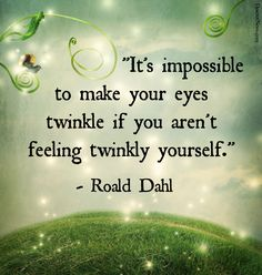 """""""It's impossible to make your eyes twinkle if you aren't feeling twinkly yourself."""" """"Danny, the Champion of the World"""" 20 inspiring and whimsical quotes from Roald Dahl Great Inspirational Quotes, Great Quotes, Quotes To Live By, Motivational Quotes, Beautiful Quotes From Books, Quirky Quotes, Roald Dahl Quotes, Book Quotes, Me Quotes"""