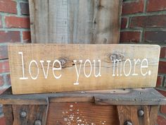 Rustic Love You More Wood Sign. Rustic decor, housewarming gift, handmade signs…
