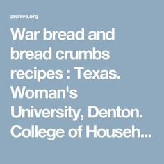 War bread and bread crumbs recipes : Texas. Woman's University, Denton. College of Household Arts and Sciences. [from old catalog] : Free Download & Streaming : Internet Archive