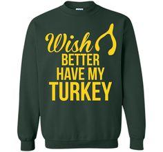 Wish Better Have My Turkey T-Shirt