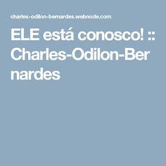 ELE está conosco! :: Charles-Odilon-Bernardes